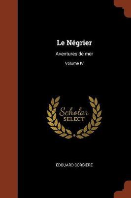 Le Negrier: Aventures de Mer; Volume IV (Paperback)