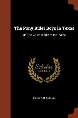 The Pony Rider Boys in Texas: Or, the Veiled Riddle of the Plains (Paperback)