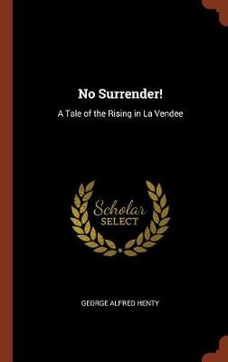 No Surrender!: A Tale of the Rising in La Vendee (Hardback)