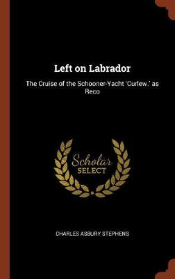 Left on Labrador: The Cruise of the Schooner-Yacht 'Curlew.' as Reco (Hardback)