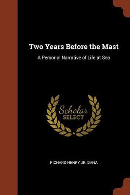 Two Years Before the Mast: A Personal Narrative of Life at Sea (Paperback)
