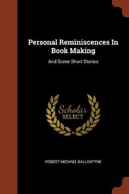Personal Reminiscences in Book Making: And Some Short Stories (Paperback)