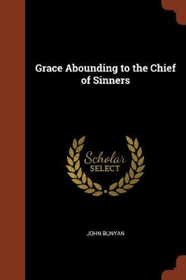 Grace Abounding to the Chief of Sinners (Paperback)