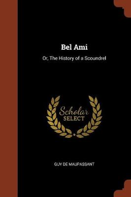 Bel Ami: Or, the History of a Scoundrel (Paperback)