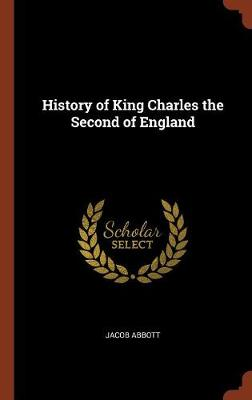 History of King Charles the Second of England (Hardback)