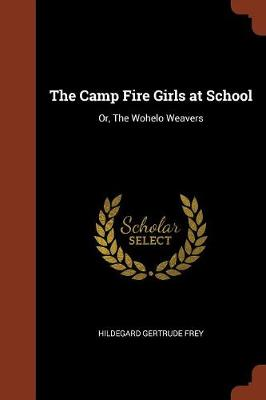 The Camp Fire Girls at School: Or, the Wohelo Weavers (Paperback)