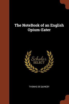The Notebook of an English Opium-Eater (Paperback)