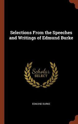 Selections from the Speeches and Writings of Edmund Burke (Hardback)