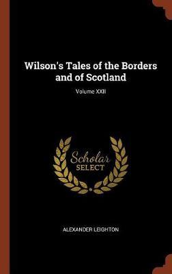 Wilson's Tales of the Borders and of Scotland; Volume XXII (Hardback)