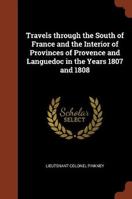 Travels Through the South of France and the Interior of Provinces of Provence and Languedoc in the Years 1807 and 1808 (Paperback)