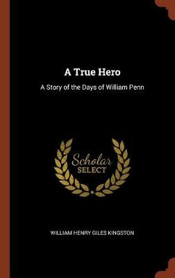 A True Hero: A Story of the Days of William Penn (Hardback)
