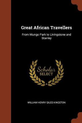 Great African Travellers: From Mungo Park to Livingstone and Stanley (Paperback)