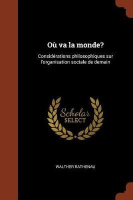 Ou Va La Monde?: Considerations Philosophiques Sur L'Organisation Sociale de Demain (Paperback)