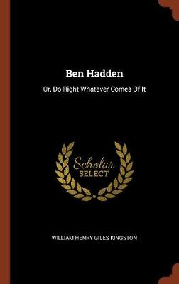 Ben Hadden: Or, Do Right Whatever Comes of It (Hardback)