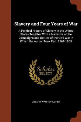 Slavery and Four Years of War: A Political History of Slavery in the United States Together with a Narrative of the Campaigns and Battles of the Civil War in Which the Author Took Part: 1861-1865 (Paperback)