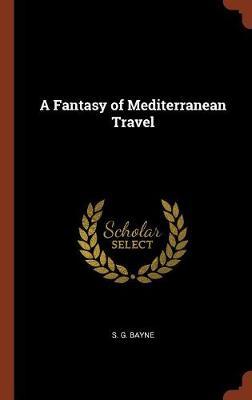 A Fantasy of Mediterranean Travel (Hardback)