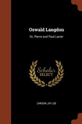 Oswald Langdon: Or, Pierre and Paul Lanier (Paperback)