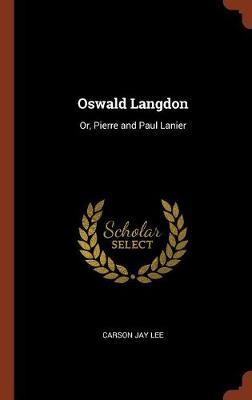 Oswald Langdon: Or, Pierre and Paul Lanier (Hardback)