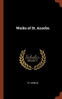 Works of St. Anselm (Hardback)