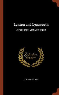 Lynton and Lynmouth: A Pageant of Cliff & Moorland (Hardback)