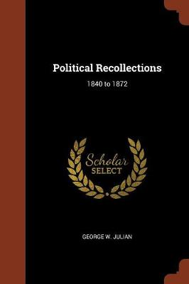 Political Recollections: 1840 to 1872 (Paperback)