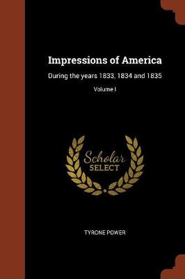 Impressions of America: During the Years 1833, 1834 and 1835; Volume I (Paperback)