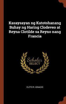 Kasaysayan Ng Katotohanang Buhay Ng Haring Clodeveo at Reyna Clotilde Sa Reyno Nang Francia (Hardback)