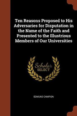 Ten Reasons Proposed to His Adversaries for Disputation in the Name of the Faith and Presented to the Illustrious Members of Our Universities (Paperback)