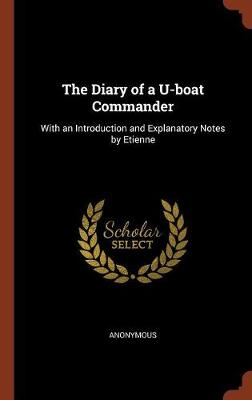 The Diary of A U-Boat Commander: With an Introduction and Explanatory Notes by Etienne (Hardback)