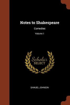 Notes to Shakespeare: Comedies; Volume 1 (Paperback)
