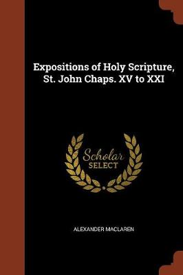 Expositions of Holy Scripture, St. John Chaps. XV to XXI (Paperback)