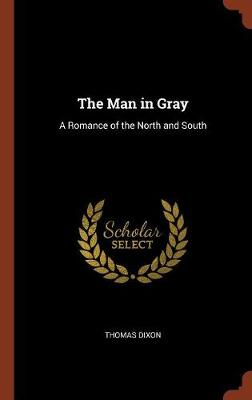 The Man in Gray: A Romance of the North and South (Hardback)