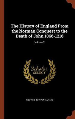 The History of England from the Norman Conquest to the Death of John 1066-1216; Volume 2 (Hardback)