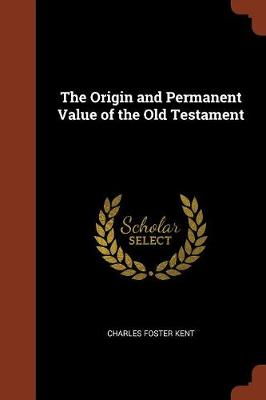 The Origin and Permanent Value of the Old Testament (Paperback)