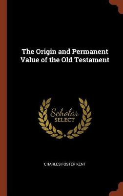 The Origin and Permanent Value of the Old Testament (Hardback)