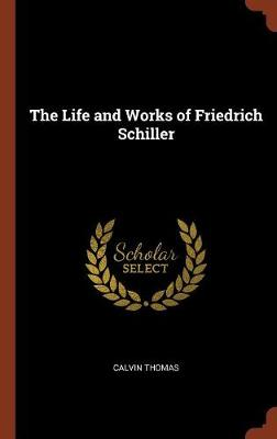 The Life and Works of Friedrich Schiller (Hardback)