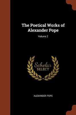 The Poetical Works of Alexander Pope; Volume 2 (Paperback)