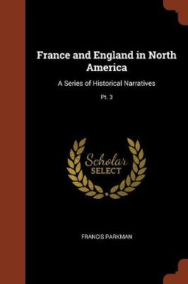France and England in North America: A Series of Historical Narratives; PT. 3 (Paperback)