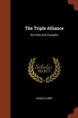 The Triple Alliance: Its Trials and Triumphs (Paperback)