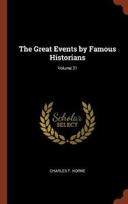 The Great Events by Famous Historians; Volume 21 (Hardback)