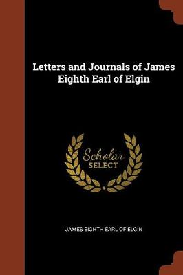 Letters and Journals of James Eighth Earl of Elgin (Paperback)