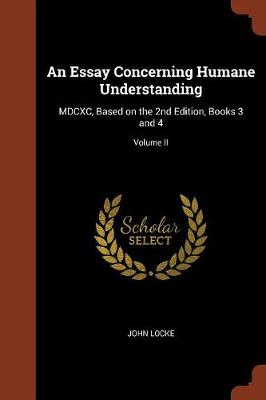 An Essay Concerning Humane Understanding: MDCXC, Based on the 2nd Edition, Books 3 and 4; Volume II (Paperback)