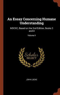 An Essay Concerning Humane Understanding: MDCXC, Based on the 2nd Edition, Books 3 and 4; Volume II (Hardback)