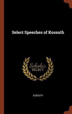 Select Speeches of Kossuth (Hardback)