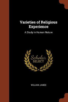 Varieties of Religious Experience: A Study in Human Nature (Paperback)