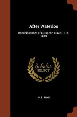 After Waterloo: Reminiscences of European Travel 1815-1819 (Paperback)
