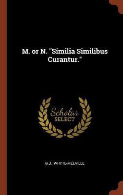M. or N. Similia Similibus Curantur. (Hardback)