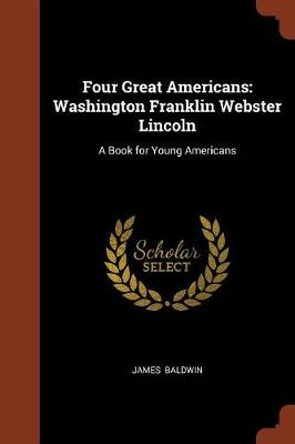 Four Great Americans: Washington Franklin Webster Lincoln: A Book for Young Americans (Paperback)