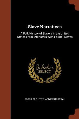 Slave Narratives: A Folk History of Slavery in the United States from Interviews with Former Slaves (Paperback)