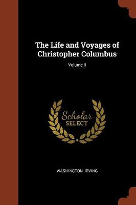 The Life and Voyages of Christopher Columbus; Volume II (Paperback)